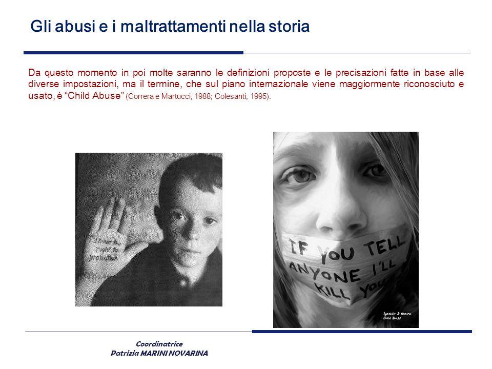 Coordinatrice Patrizia MARINI NOVARINA Gli abusi e i maltrattamenti nella storia Da questo momento in poi molte saranno le definizioni proposte e le p