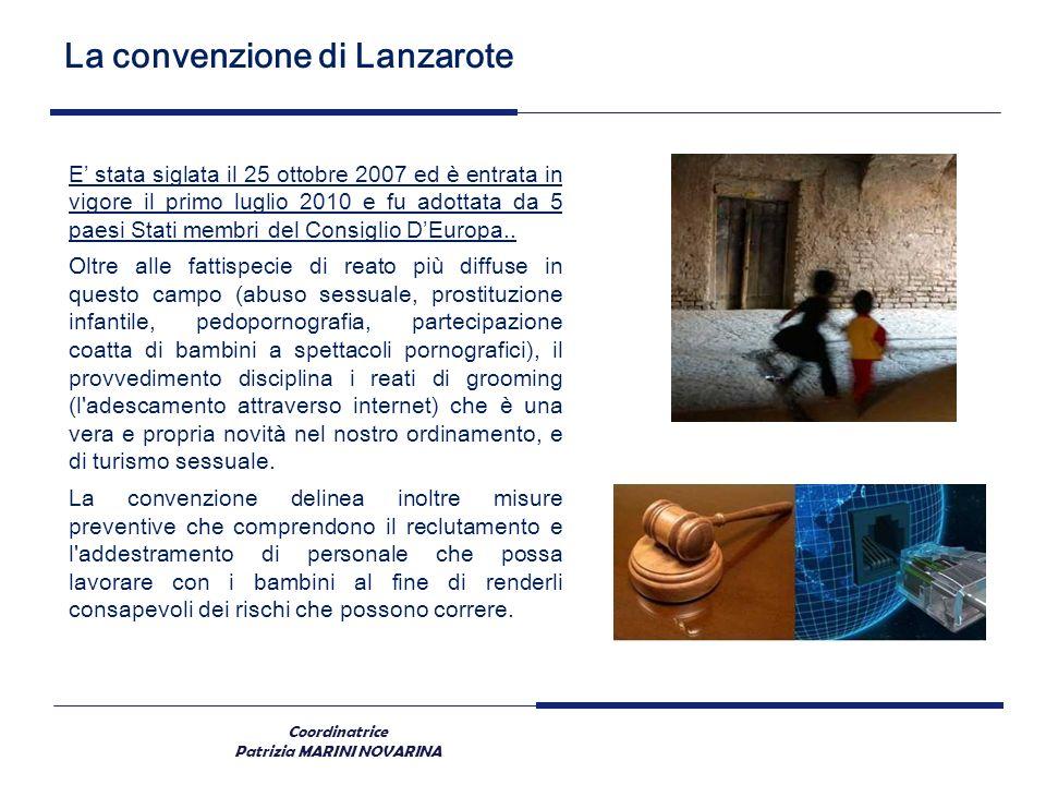 Coordinatrice Patrizia MARINI NOVARINA La convenzione di Lanzarote E stata siglata il 25 ottobre 2007 ed è entrata in vigore il primo luglio 2010 e fu