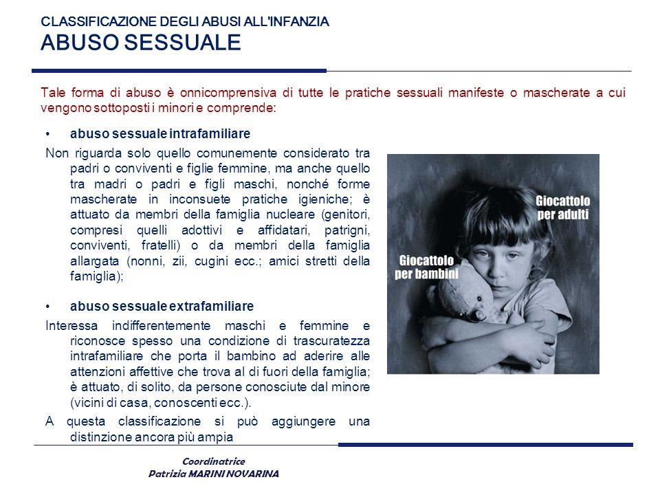 Coordinatrice Patrizia MARINI NOVARINA CLASSIFICAZIONE DEGLI ABUSI ALL'INFANZIA ABUSO SESSUALE Tale forma di abuso è onnicomprensiva di tutte le prati