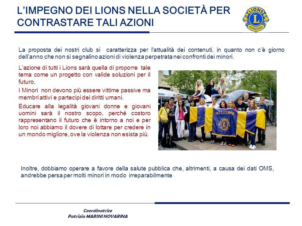 Coordinatrice Patrizia MARINI NOVARINA Lazione di tutti i Lions sarà quella di proporre tale tema come un progetto con valide soluzioni per il futuro,