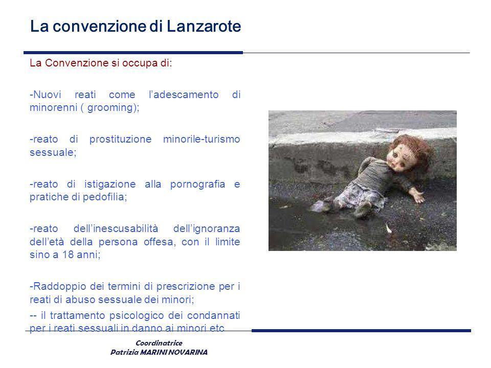 Coordinatrice Patrizia MARINI NOVARINA La convenzione di Lanzarote La Convenzione si occupa di: -Nuovi reati come ladescamento di minorenni ( grooming