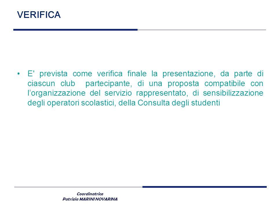Coordinatrice Patrizia MARINI NOVARINA VERIFICA E' prevista come verifica finale la presentazione, da parte di ciascun club partecipante, di una propo