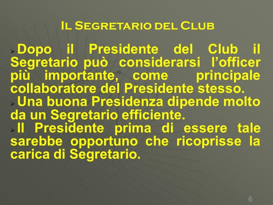Il Segretario opera sotto la direzione e controllo del Presidente e del Consiglio Direttivo ed agisce quale funzionario di collegamento fra il Club ed il Distretto.