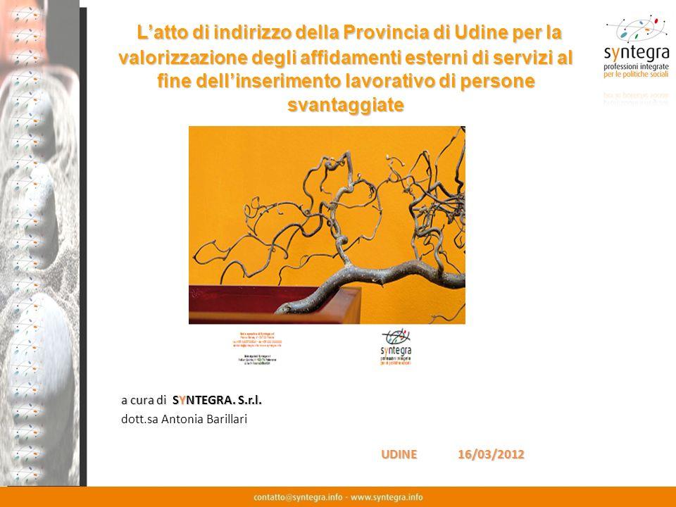 a cura di SYNTEGRA. S.r.l. dott.sa Antonia Barillari UDINE 16/03/2012 UDINE 16/03/2012 Latto di indirizzo della Provincia di Udine per la valorizzazio