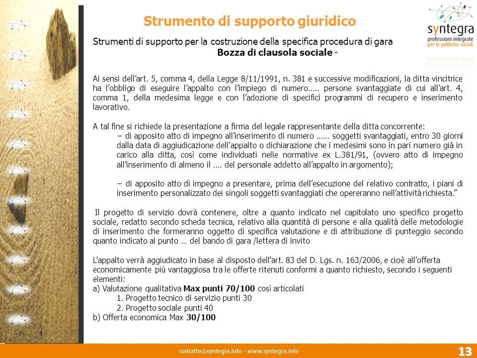 13 Strumenti di supporto per la costruzione della specifica procedura di gara Bozza di clausola sociale Ai sensi dellart. 5, comma 4, della Legge 8/11