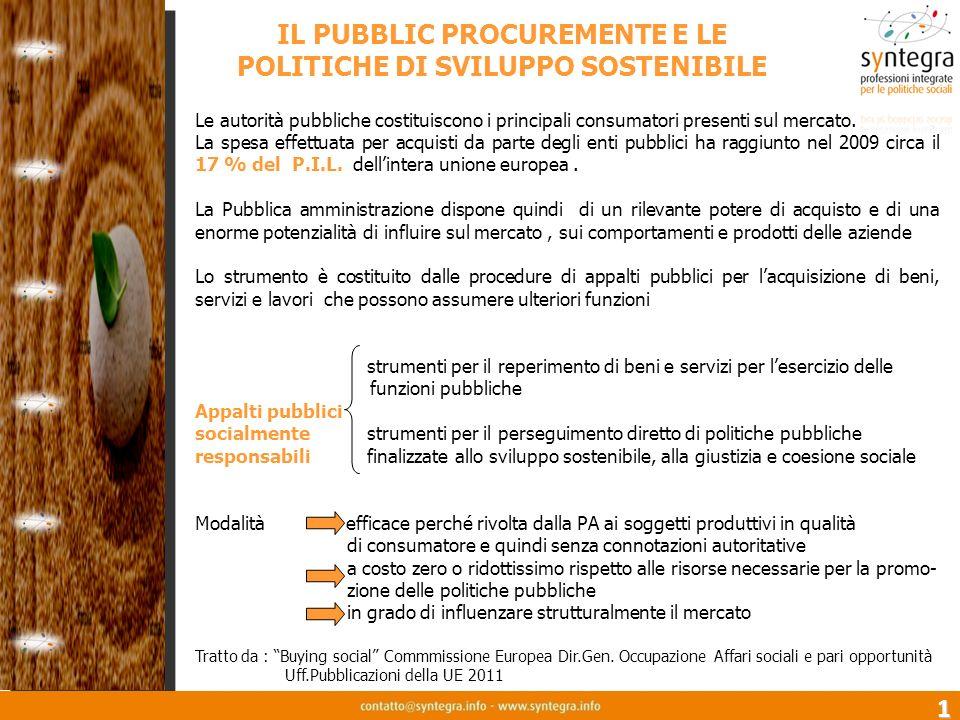 1 IL PUBBLIC PROCUREMENTE E LE POLITICHE DI SVILUPPO SOSTENIBILE Le autorità pubbliche costituiscono i principali consumatori presenti sul mercato. La