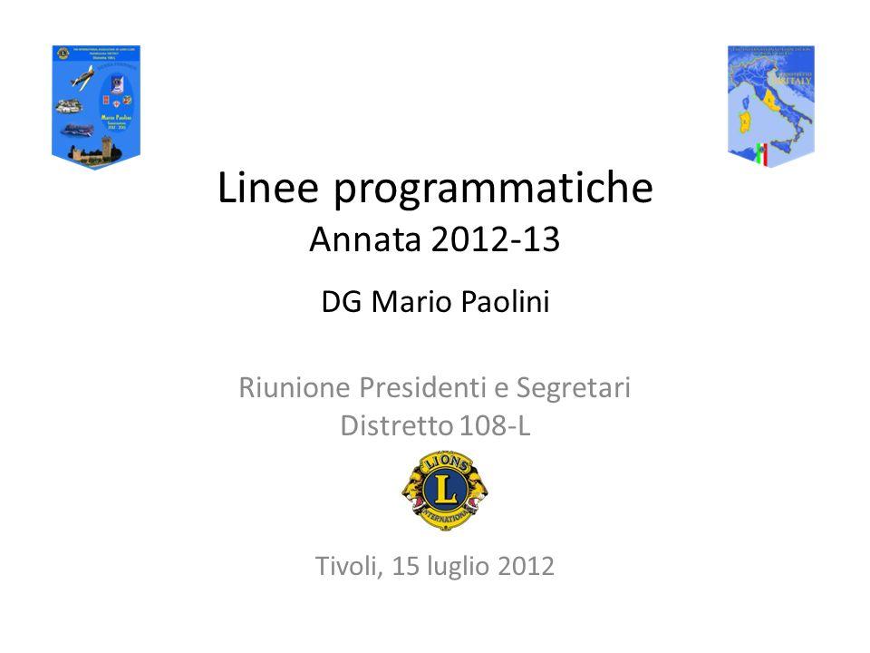 Linee programmatiche Annata 2012-13 DG Mario Paolini Riunione Presidenti e Segretari Distretto 108-L Tivoli, 15 luglio 2012