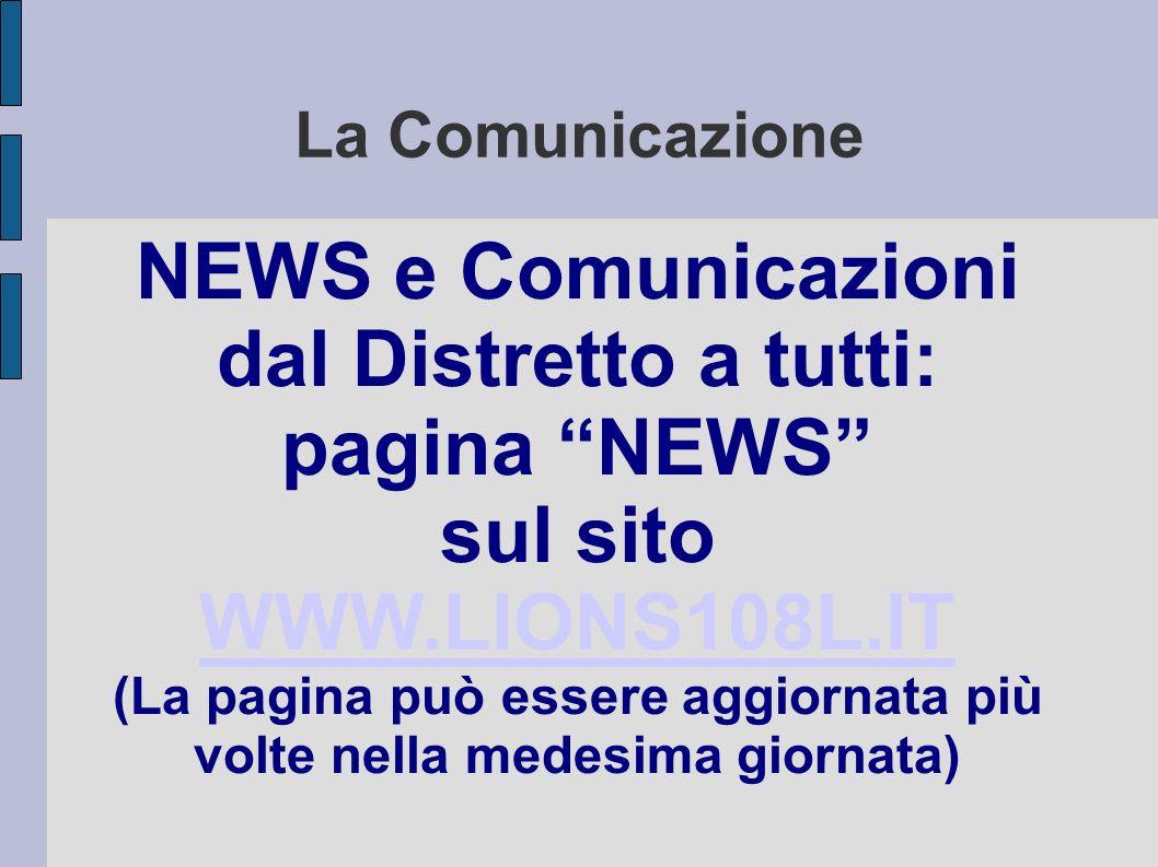 La Comunicazione NEWS e Comunicazioni dal Distretto a tutti: pagina NEWS sul sito WWW.LIONS108L.IT (La pagina può essere aggiornata più volte nella medesima giornata)