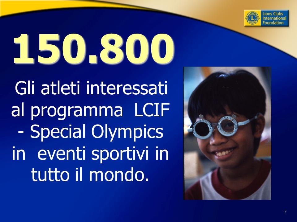 7 Gli atleti interessati al programma LCIF - Special Olympics in eventi sportivi in tutto il mondo. 150.800