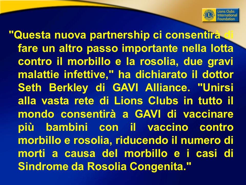 Questa nuova partnership ci consentirà di fare un altro passo importante nella lotta contro il morbillo e la rosolia, due gravi malattie infettive, ha dichiarato il dottor Seth Berkley di GAVI Alliance.