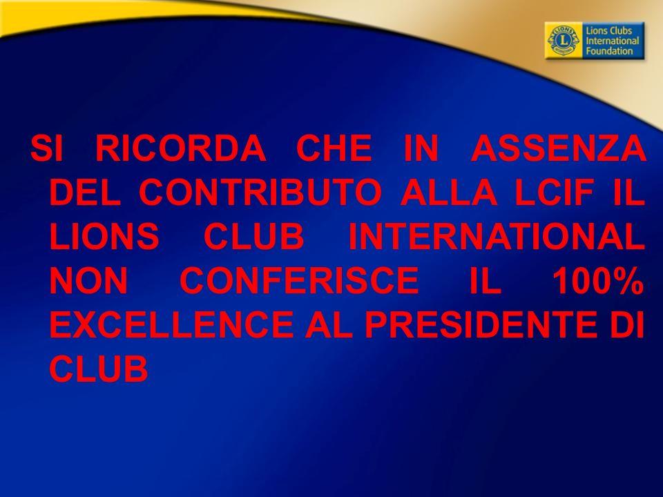 SI RICORDA CHE IN ASSENZA DEL CONTRIBUTO ALLA LCIF IL LIONS CLUB INTERNATIONAL NON CONFERISCE IL 100% EXCELLENCE AL PRESIDENTE DI CLUB