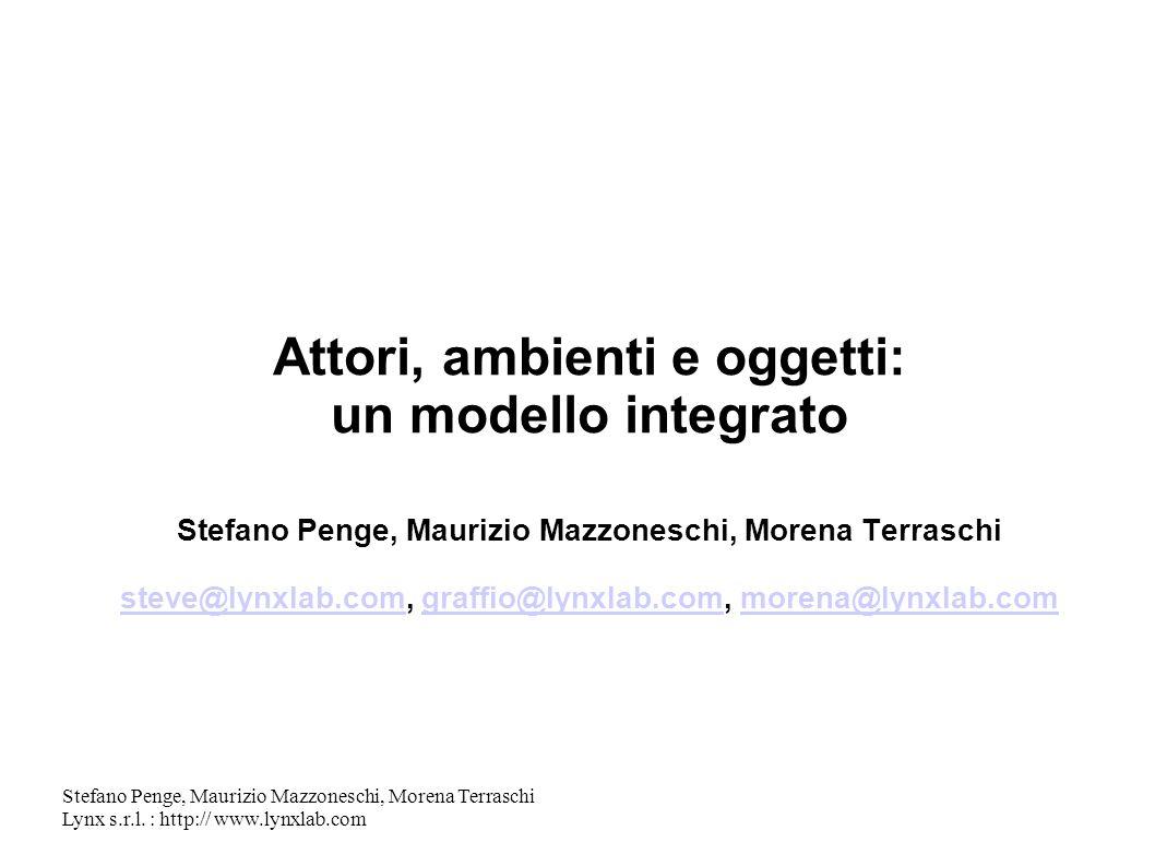 Stefano Penge, Maurizio Mazzoneschi, Morena Terraschi Lynx s.r.l. : http:// www.lynxlab.com Attori, ambienti e oggetti: un modello integrato Stefano P