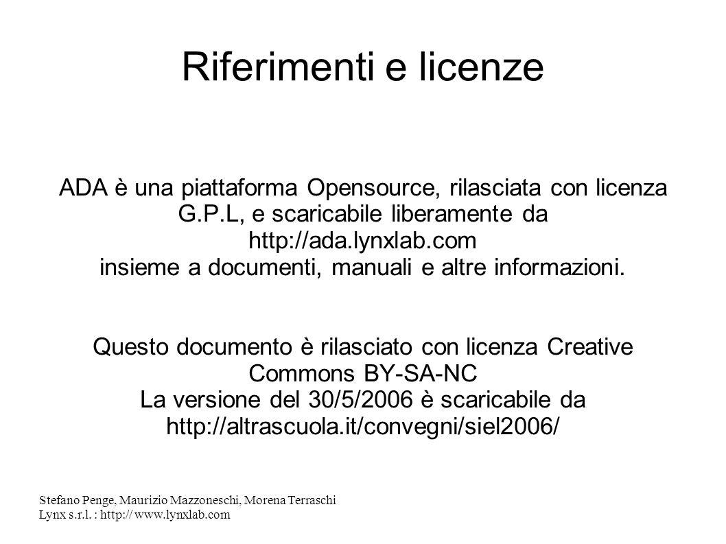 Stefano Penge, Maurizio Mazzoneschi, Morena Terraschi Lynx s.r.l. : http:// www.lynxlab.com Riferimenti e licenze ADA è una piattaforma Opensource, ri