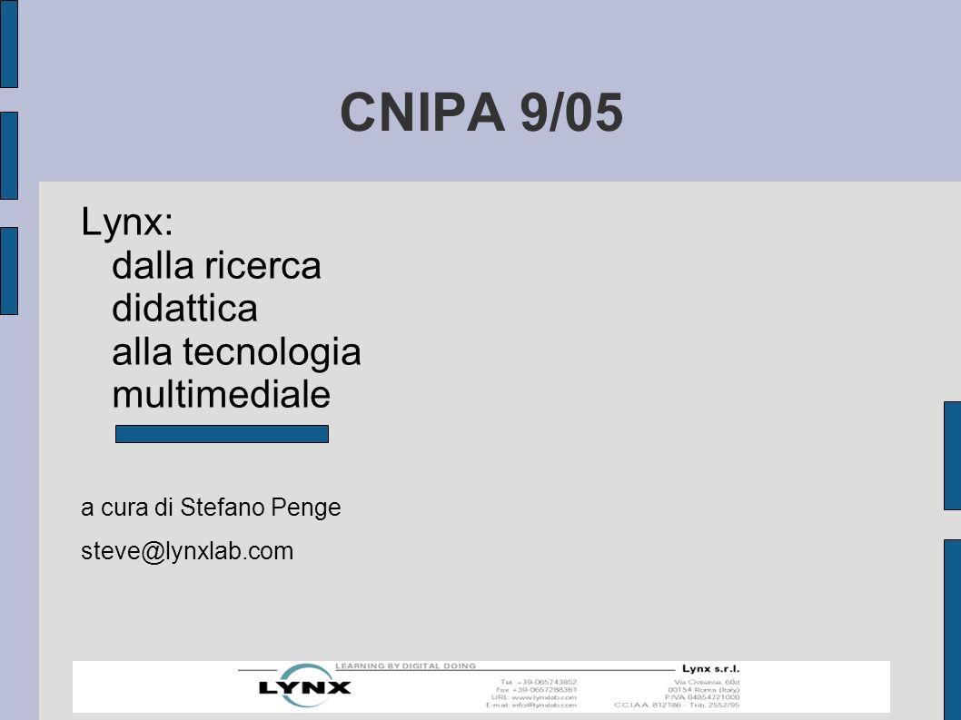 CNIPA 9/05 Lynx: dalla ricerca didattica alla tecnologia multimediale a cura di Stefano Penge steve@lynxlab.com