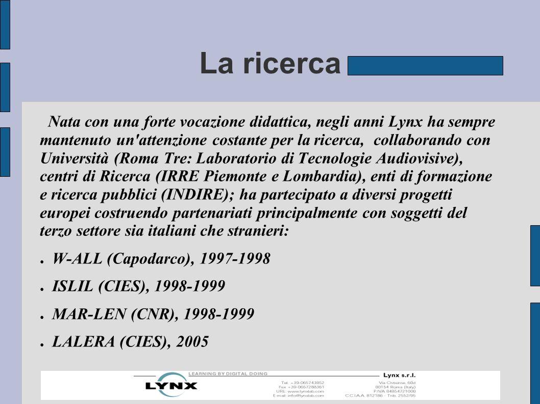 La ricerca Nata con una forte vocazione didattica, negli anni Lynx ha sempre mantenuto un attenzione costante per la ricerca, collaborando con Università (Roma Tre: Laboratorio di Tecnologie Audiovisive), centri di Ricerca (IRRE Piemonte e Lombardia), enti di formazione e ricerca pubblici (INDIRE); ha partecipato a diversi progetti europei costruendo partenariati principalmente con soggetti del terzo settore sia italiani che stranieri: W-ALL (Capodarco), 1997-1998 ISLIL (CIES), 1998-1999 MAR-LEN (CNR), 1998-1999 LALERA (CIES), 2005