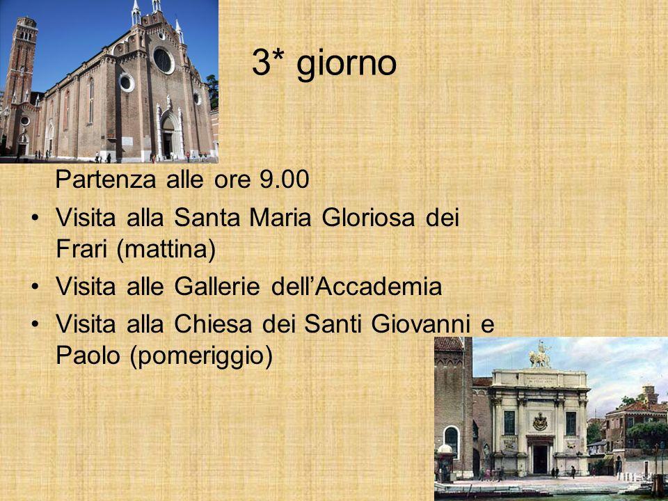 3* giorno Partenza alle ore 9.00 Visita alla Santa Maria Gloriosa dei Frari (mattina) Visita alle Gallerie dellAccademia Visita alla Chiesa dei Santi Giovanni e Paolo (pomeriggio)