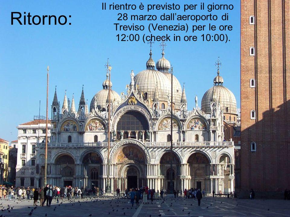 Ritorno: Il rientro è previsto per il giorno 28 marzo dallaeroporto di Treviso (Venezia) per le ore 12:00 (check in ore 10:00).