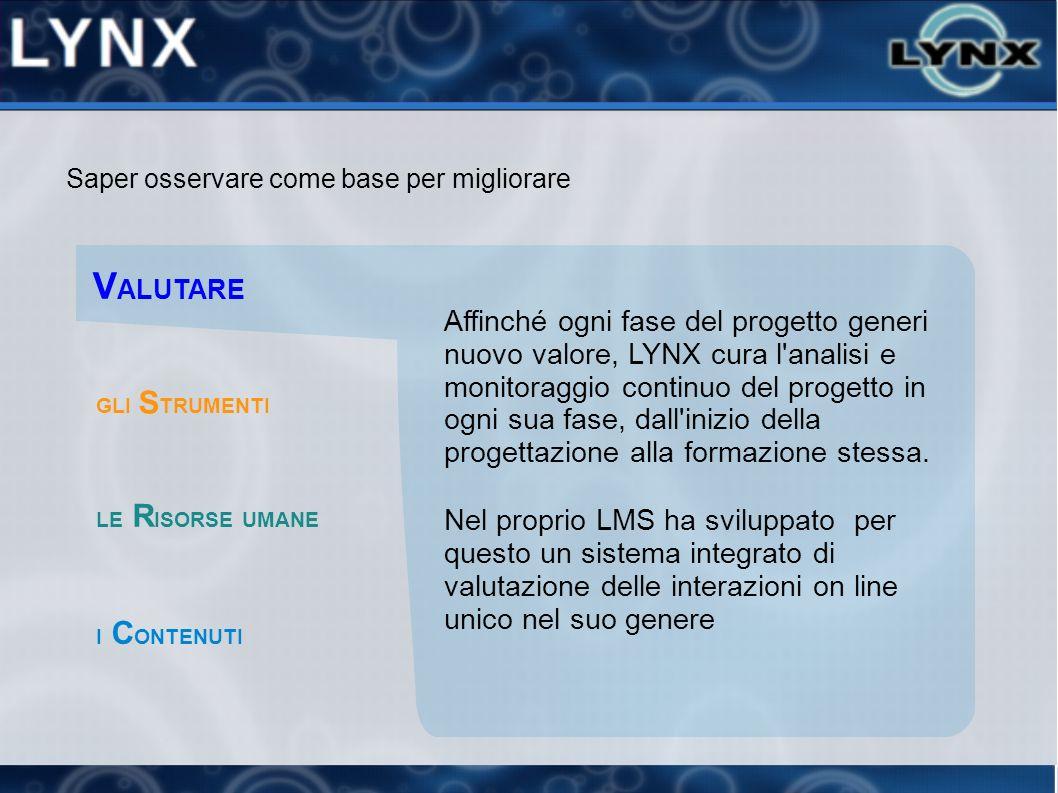 Affinché ogni fase del progetto generi nuovo valore, LYNX cura l'analisi e monitoraggio continuo del progetto in ogni sua fase, dall'inizio della prog