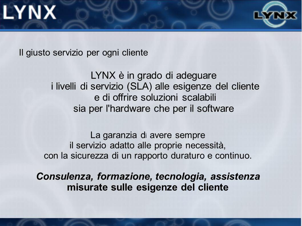 Il giusto servizio per ogni cliente LYNX è in grado di adeguare i livelli di servizio (SLA) alle esigenze del cliente e di offrire soluzioni scalabili