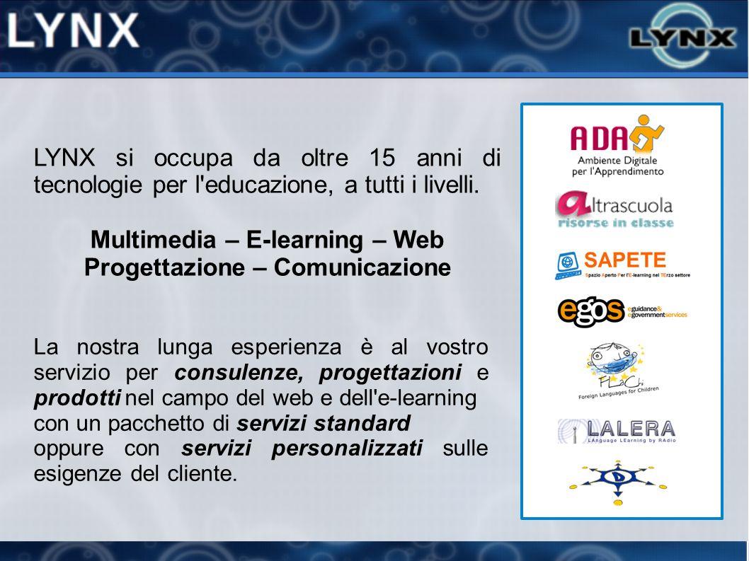 LYNX si occupa da oltre 15 anni di tecnologie per l'educazione, a tutti i livelli. Multimedia – E-learning – Web Progettazione – Comunicazione La nost