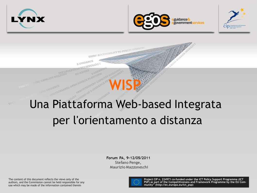 YOUR LOGO HERE WISP Una Piattaforma Web-based Integrata per l'orientamento a distanza Forum PA, 9-12/05/2011 Stefano Penge, Maurizio Mazzoneschi