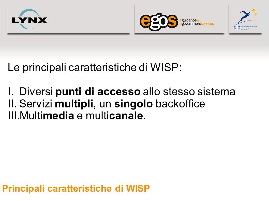 Principali caratteristiche di WISP Le principali caratteristiche di WISP: I.Diversi punti di accesso allo stesso sistema II.Servizi multipli, un singo