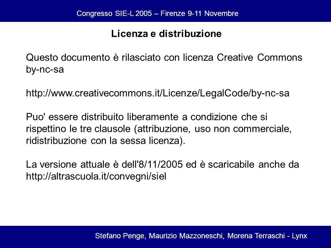 Congresso SIE-L 2005 – Firenze 9-11 Novembre Stefano Penge, Maurizio Mazzoneschi, Morena Terraschi - Lynx Licenza e distribuzione Questo documento è rilasciato con licenza Creative Commons by-nc-sa http://www.creativecommons.it/Licenze/LegalCode/by-nc-sa Puo essere distribuito liberamente a condizione che si rispettino le tre clausole (attribuzione, uso non commerciale, ridistribuzione con la sessa licenza).