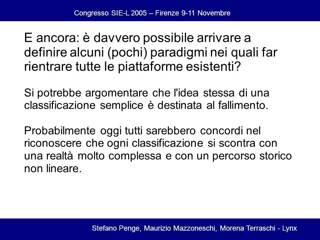 Congresso SIE-L 2005 – Firenze 9-11 Novembre Stefano Penge, Maurizio Mazzoneschi, Morena Terraschi - Lynx E ancora: è davvero possibile arrivare a definire alcuni (pochi) paradigmi nei quali far rientrare tutte le piattaforme esistenti.