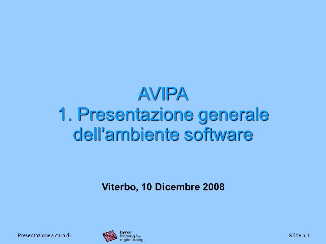 Presentazione a cura diSlide n.1 AVIPA 1. Presentazione generale dell'ambiente software Viterbo, 10 Dicembre 2008