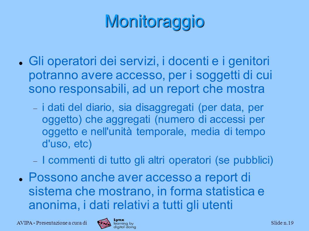 AVIPA - Presentazione a cura diSlide n.19 Monitoraggio Gli operatori dei servizi, i docenti e i genitori potranno avere accesso, per i soggetti di cui