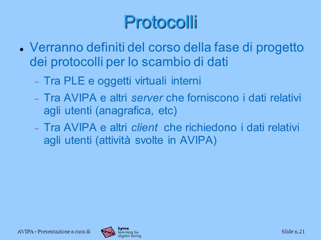 AVIPA - Presentazione a cura diSlide n.21 Protocolli Verranno definiti del corso della fase di progetto dei protocolli per lo scambio di dati Tra PLE