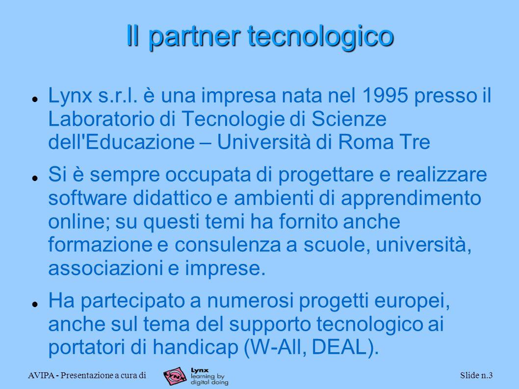 AVIPA - Presentazione a cura diSlide n.3 Il partner tecnologico Lynx s.r.l. è una impresa nata nel 1995 presso il Laboratorio di Tecnologie di Scienze