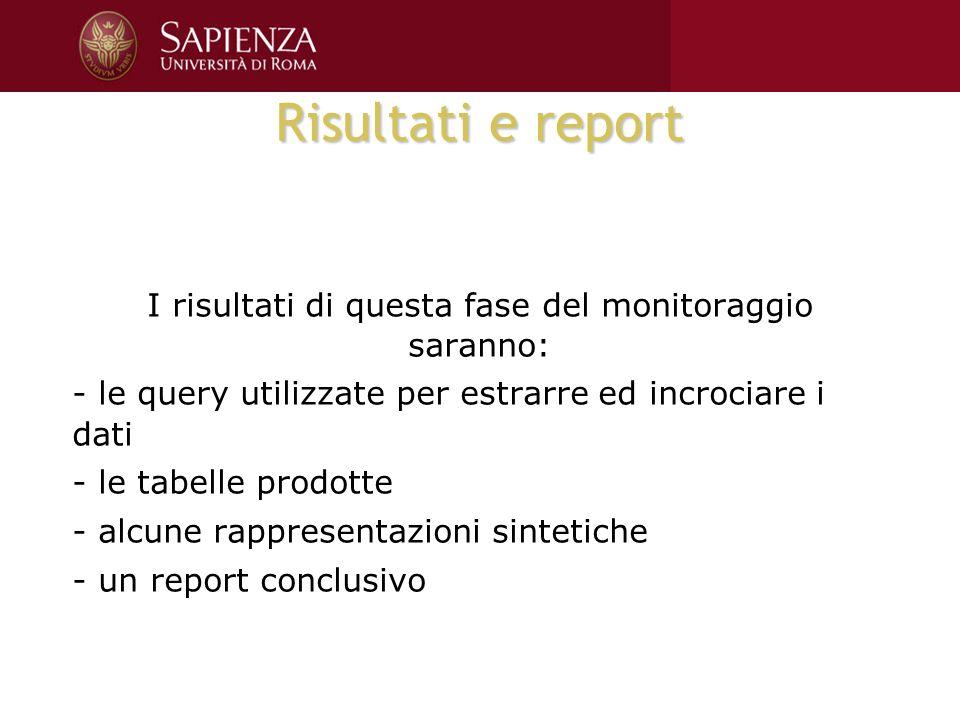 Risultati e report I risultati di questa fase del monitoraggio saranno: - le query utilizzate per estrarre ed incrociare i dati - le tabelle prodotte - alcune rappresentazioni sintetiche - un report conclusivo