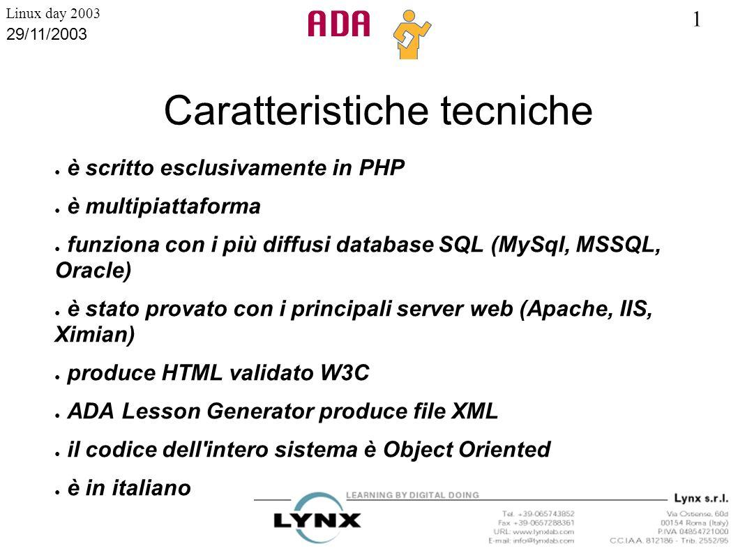 1 Linux day 2003 29/11/2003 Caratteristiche tecniche è scritto esclusivamente in PHP è multipiattaforma funziona con i più diffusi database SQL (MySql