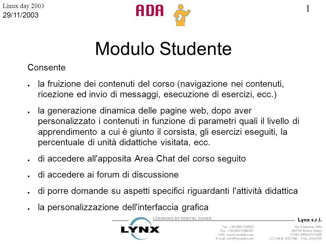 1 Linux day 2003 29/11/2003 Modulo Studente Consente la fruizione dei contenuti del corso (navigazione nei contenuti, ricezione ed invio di messaggi,