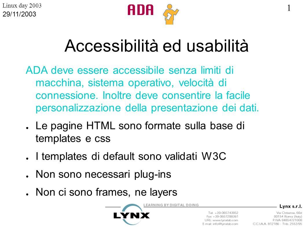 1 Linux day 2003 29/11/2003 Accessibilità ed usabilità ADA deve essere accessibile senza limiti di macchina, sistema operativo, velocità di connession