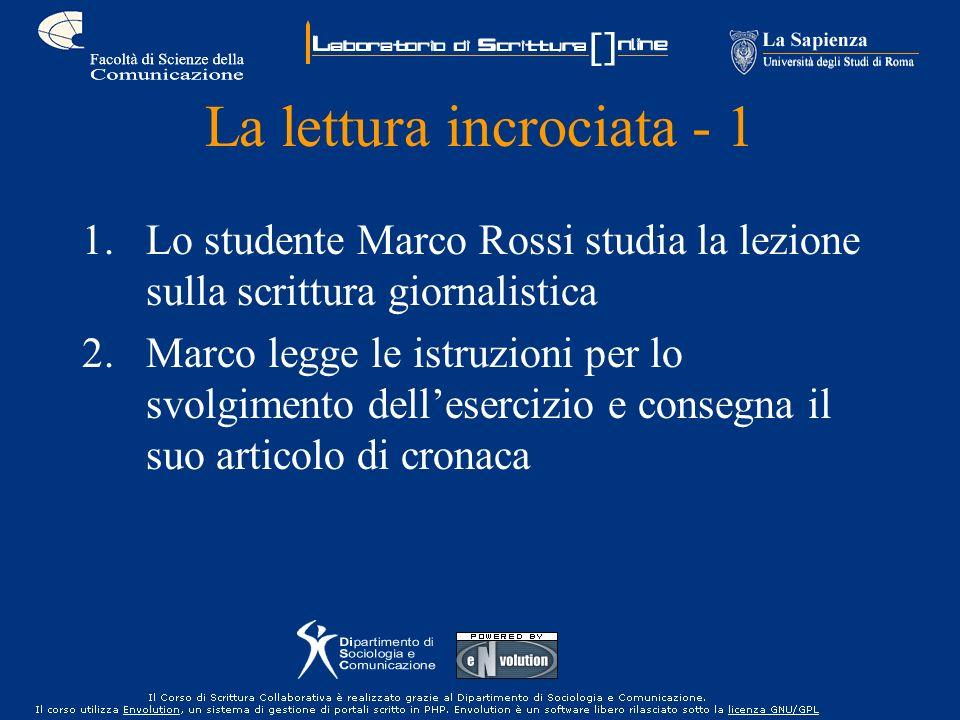 La lettura incrociata - 1 1.Lo studente Marco Rossi studia la lezione sulla scrittura giornalistica 2.Marco legge le istruzioni per lo svolgimento del