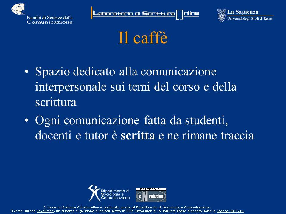 Il caffè Spazio dedicato alla comunicazione interpersonale sui temi del corso e della scrittura Ogni comunicazione fatta da studenti, docenti e tutor