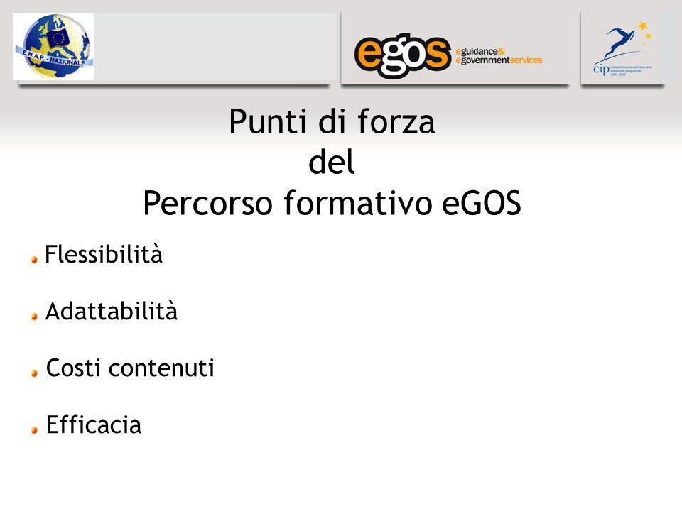 Punti di forza del Percorso formativo eGOS Flessibilità Adattabilità Costi contenuti Efficacia
