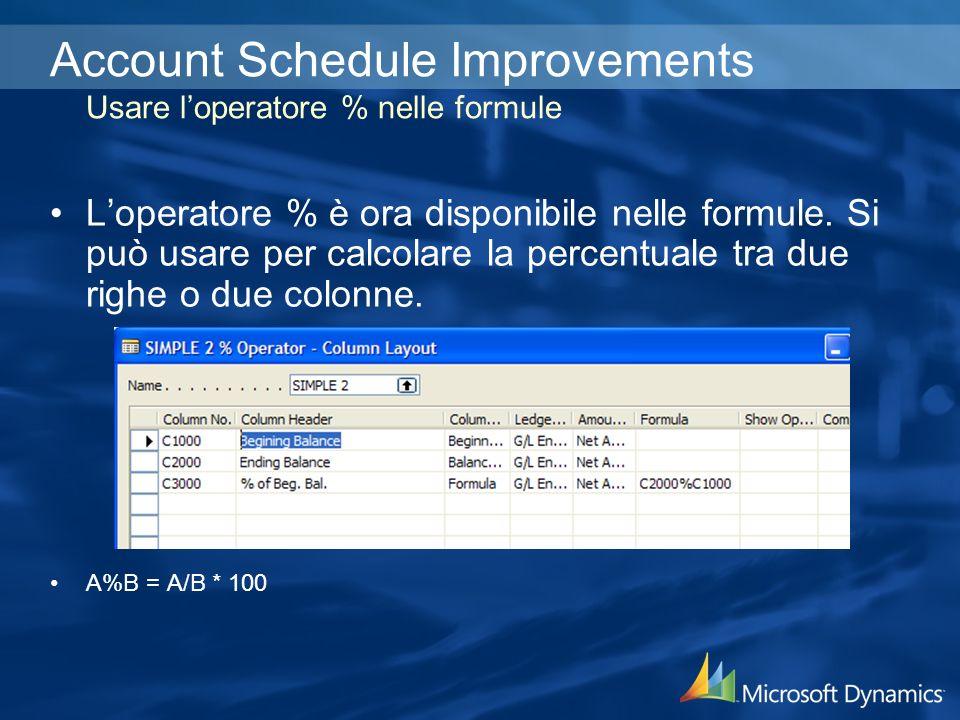 Account Schedule Improvements Usare loperatore % nelle formule Loperatore % è ora disponibile nelle formule.