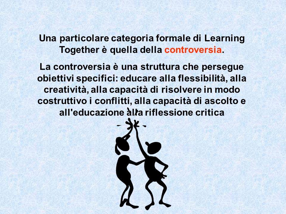Una particolare categoria formale di Learning Together è quella della controversia. La controversia è una struttura che persegue obiettivi specifici: