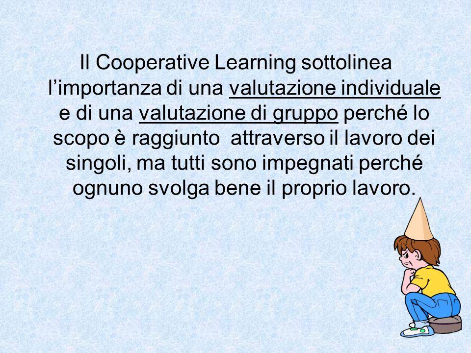 Il Cooperative Learning sottolinea limportanza di una valutazione individuale e di una valutazione di gruppo perché lo scopo è raggiunto attraverso il