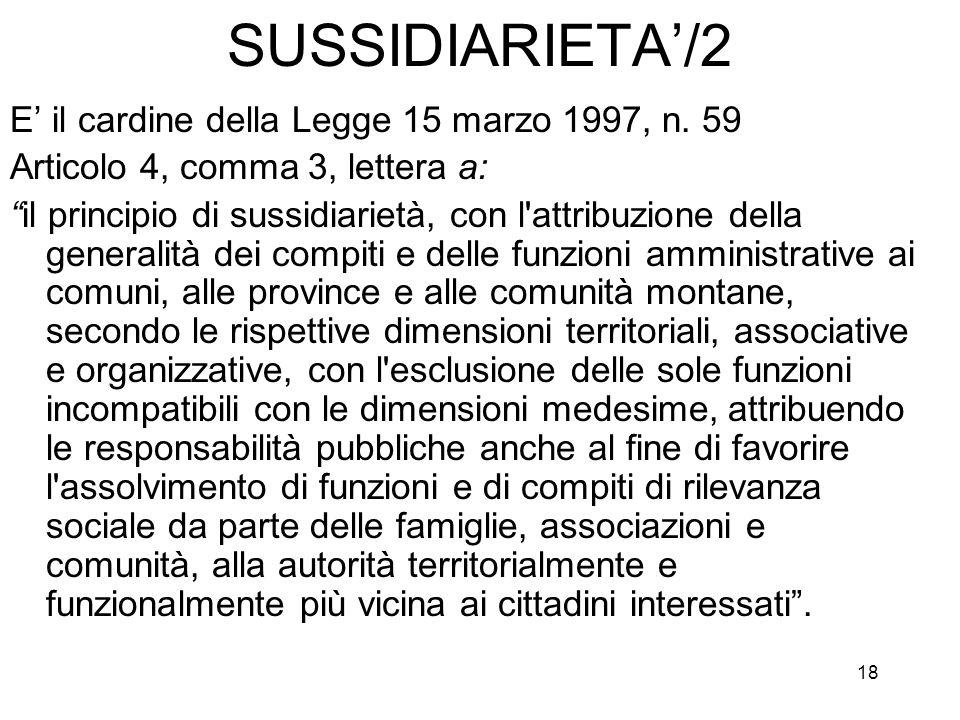 18 SUSSIDIARIETA/2 E il cardine della Legge 15 marzo 1997, n. 59 Articolo 4, comma 3, lettera a: il principio di sussidiarietà, con l'attribuzione del
