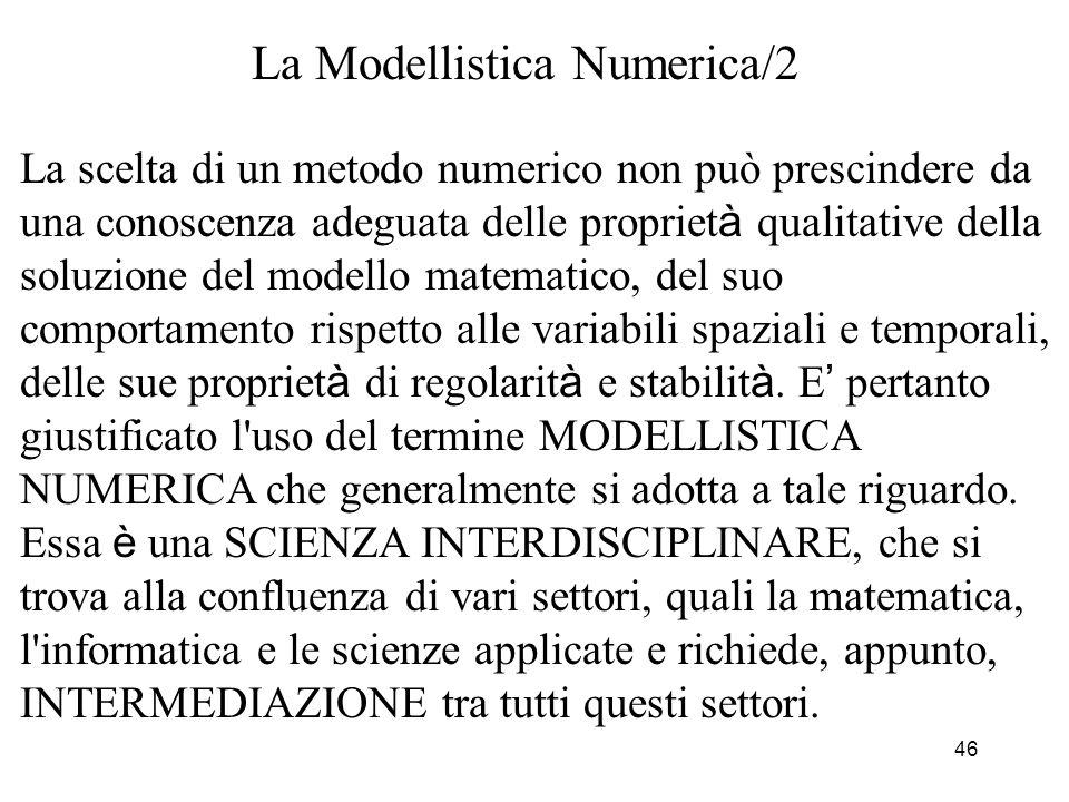 46 La scelta di un metodo numerico non può prescindere da una conoscenza adeguata delle propriet à qualitative della soluzione del modello matematico,