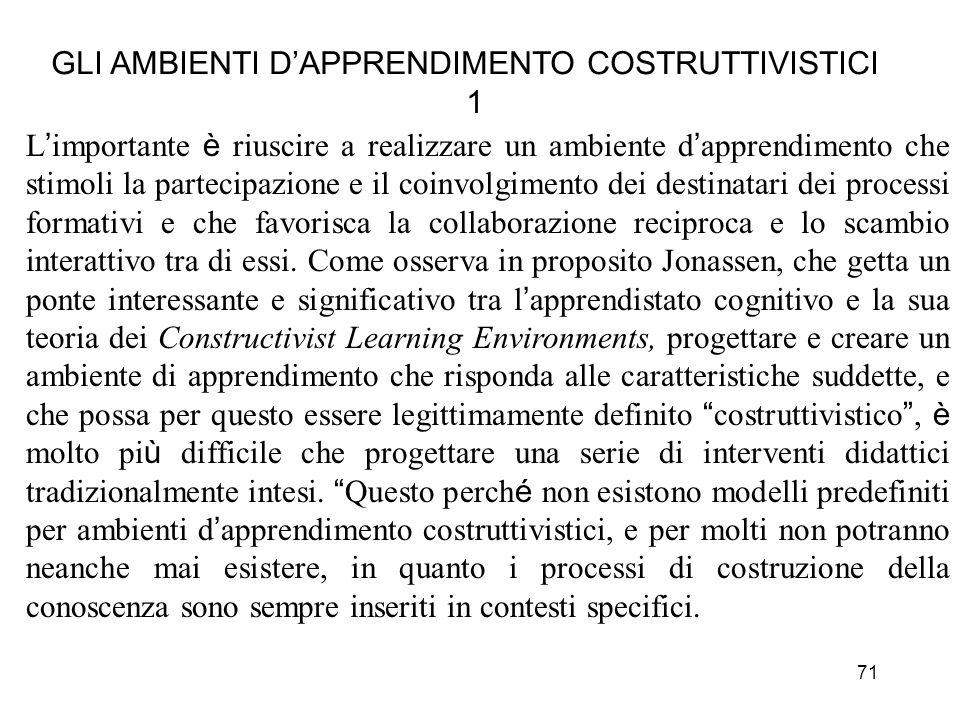 71 GLI AMBIENTI DAPPRENDIMENTO COSTRUTTIVISTICI 1 L importante è riuscire a realizzare un ambiente d apprendimento che stimoli la partecipazione e il