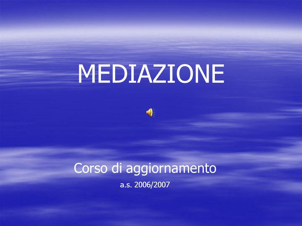 MEDIAZIONE Corso di aggiornamento a.s. 2006/2007