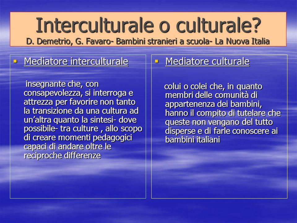 Interculturale o culturale? D. Demetrio, G. Favaro- Bambini stranieri a scuola- La Nuova Italia Mediatore interculturale Mediatore interculturale inse