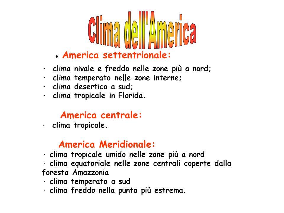 America settentrionale: · clima nivale e freddo nelle zone più a nord; · clima temperato nelle zone interne; · clima desertico a sud; · clima tropicale in Florida.