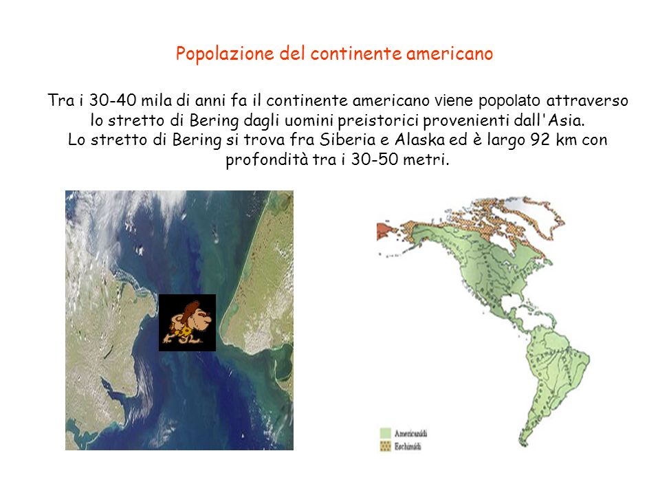 Tra i 30-40 mila di anni fa il continente americano viene popolato attraverso lo stretto di Bering dagli uomini preistorici provenienti dall Asia.