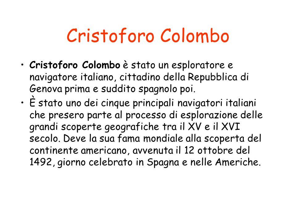 Cristoforo Colombo Cristoforo Colombo è stato un esploratore e navigatore italiano, cittadino della Repubblica di Genova prima e suddito spagnolo poi.